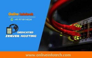 Many Reasons to Choose a Dedicated Server Hosting by Onlive Infotech